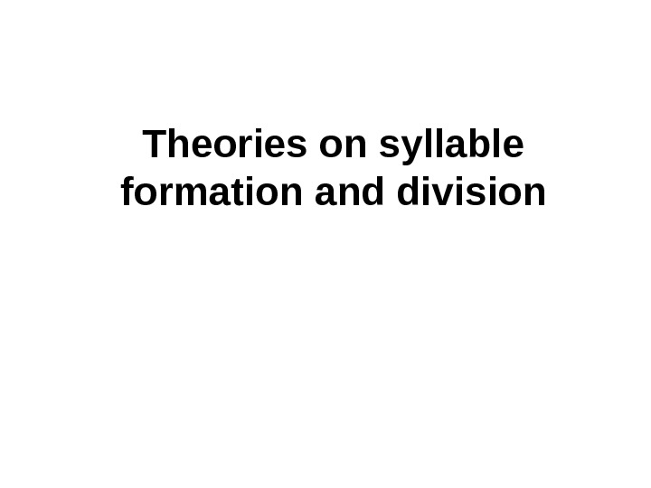 Theories on syllable formation and division