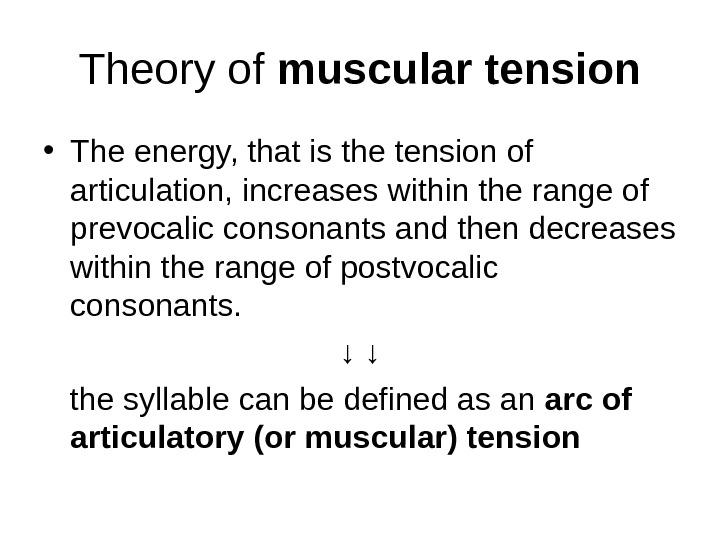 Theory of muscular tension • The energy, that is the tension of articulation, increases within the