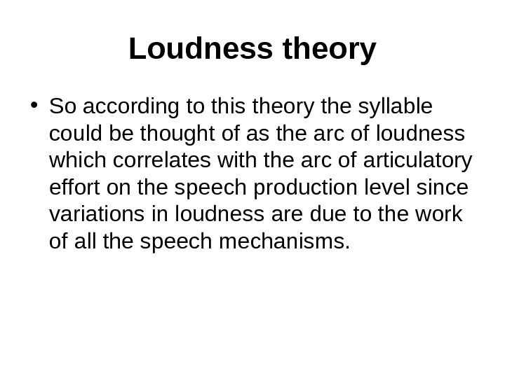 Loudness theory • So according to this theory the syllable could be thought of as the