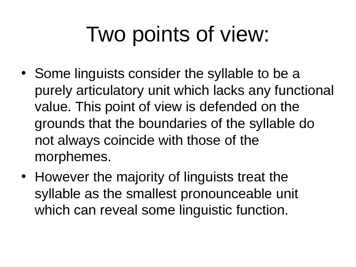 Two points of view:  • Some linguists consider the syllable to be a purely articulatory
