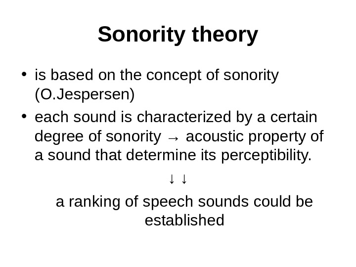 Sonority  theory • is based on the concept of sonority  (O. Jespersen) • each