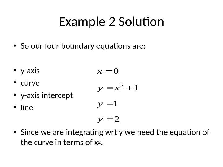 Example 2 Solution • So our four boundary equations are:  • y-axis • curve •