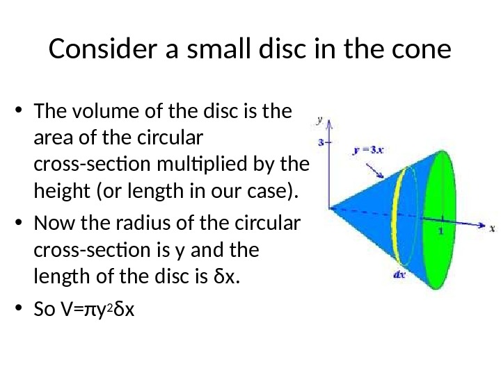 Consider a small disc in the cone • The volume of the disc is the area