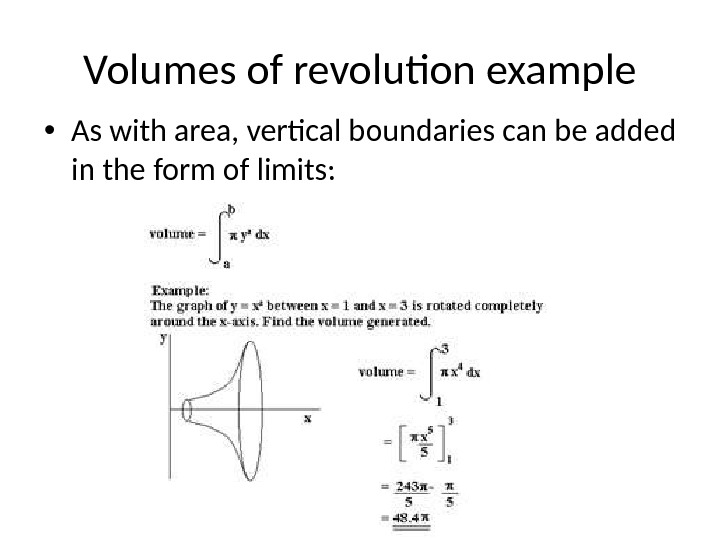 Volumes of revolution example • As with area, vertical boundaries can be added in the form