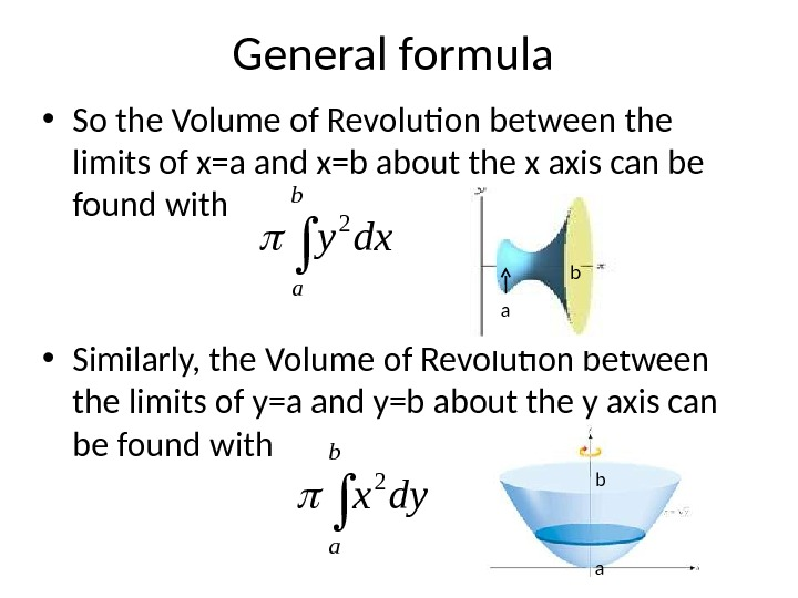 General formula • So the Volume of Revolution between the limits of x=a and x=b about