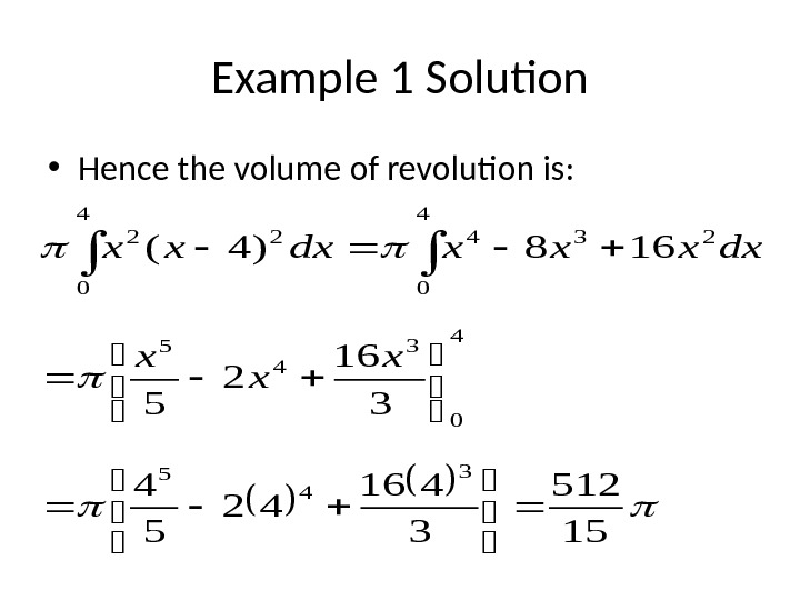 Example 1 Solution • Hence the volume of revolution is: 15 512 3 416 42 5