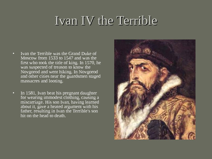 Ivan IV the Terrible • Ivan the Terrible was the Grand Duke of Moscow from 1533