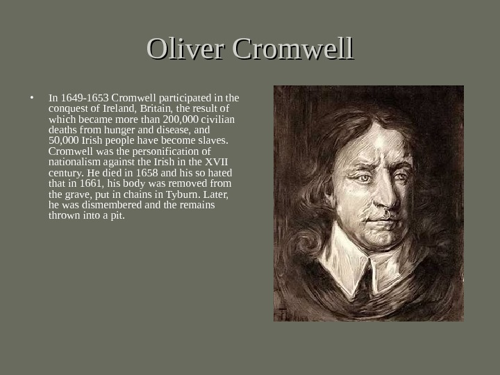 Oliver Cromwell • In 1649 -1653 Cromwell participated in the conquest of Ireland, Britain, the result