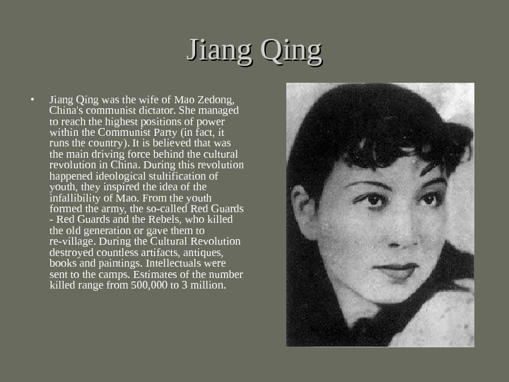Jiang Qing • Jiang Qing was the wife of Mao Zedong,  China's communist dictator. She