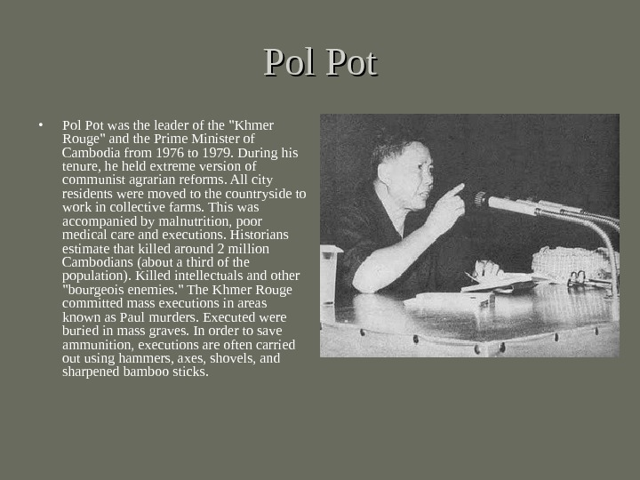 Pol Pot • Pol Pot was the leader of the Khmer Rouge and the Prime Minister