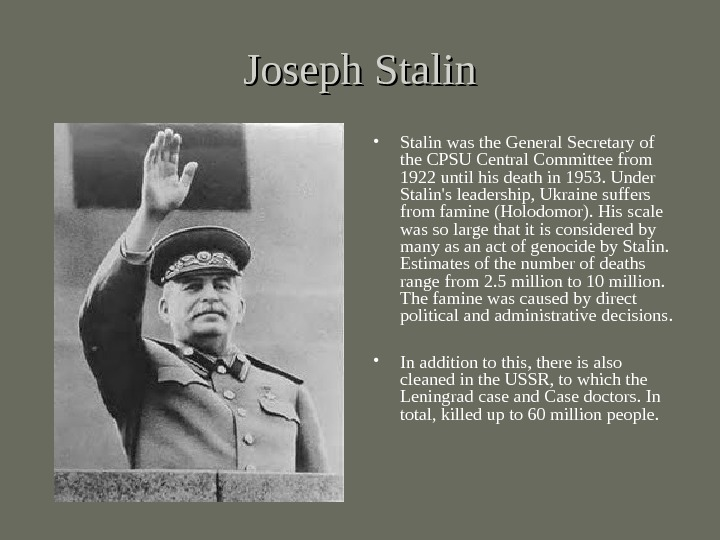 Joseph Stalin • Stalin was the General Secretary of the CPSU Central Committee from 1922 until