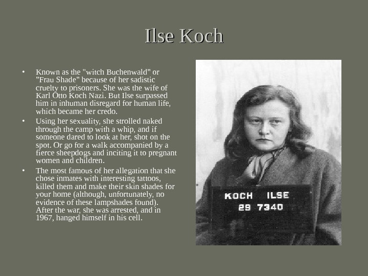 Ilse Koch • Known as the witch Buchenwald or Frau Shade because of her sadistic cruelty