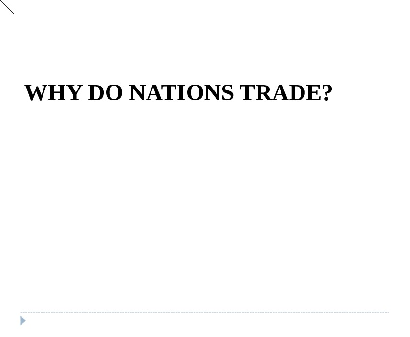 WHY DO NATIONS TRADE?