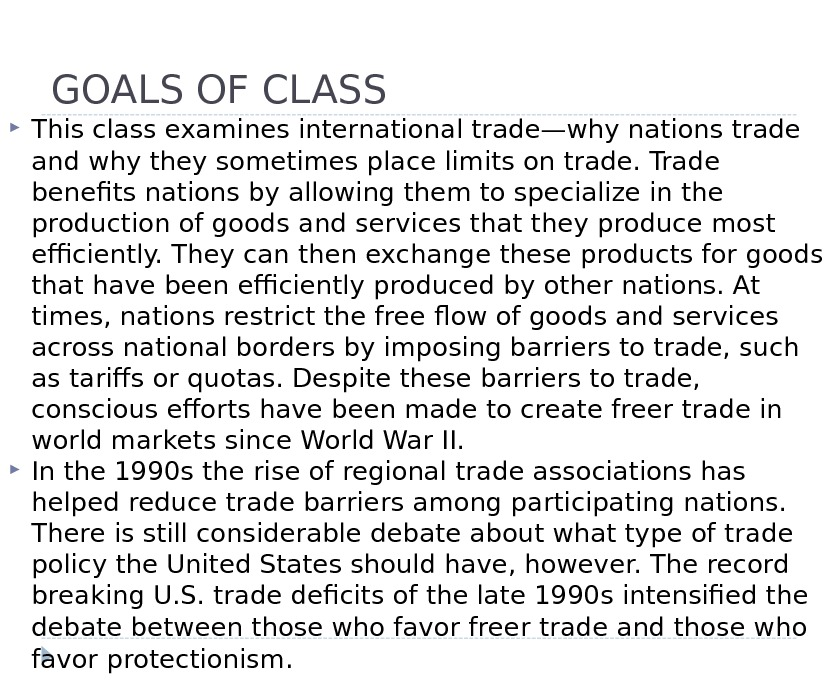 GOALS OF CLASS This class examines international trade—why nations trade and why they sometimes place limits
