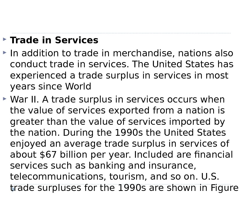 Trade in Services In addition to trade in merchandise, nations also conduct trade in services.