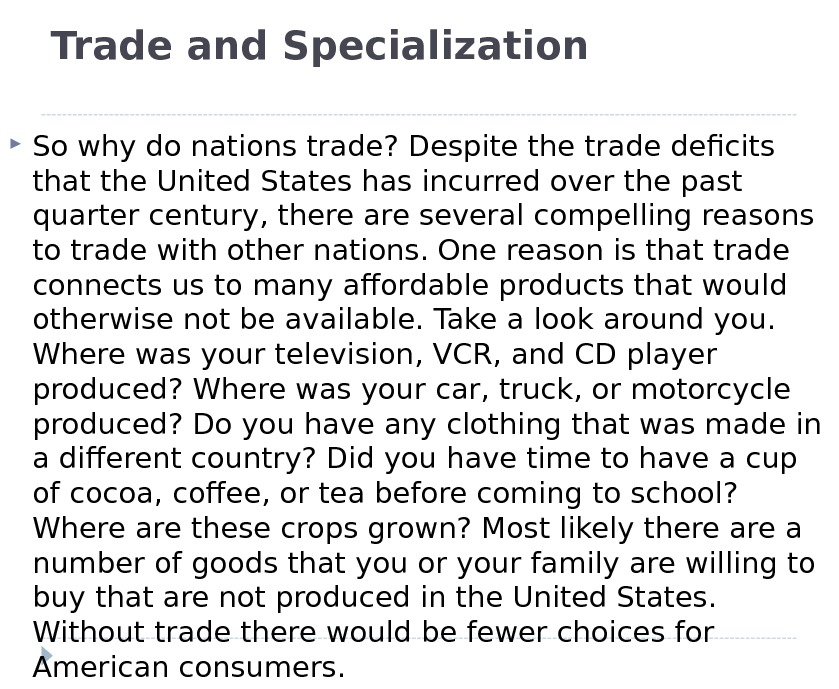 Trade and Specialization So why do nations trade? Despite the trade deficits that the United States