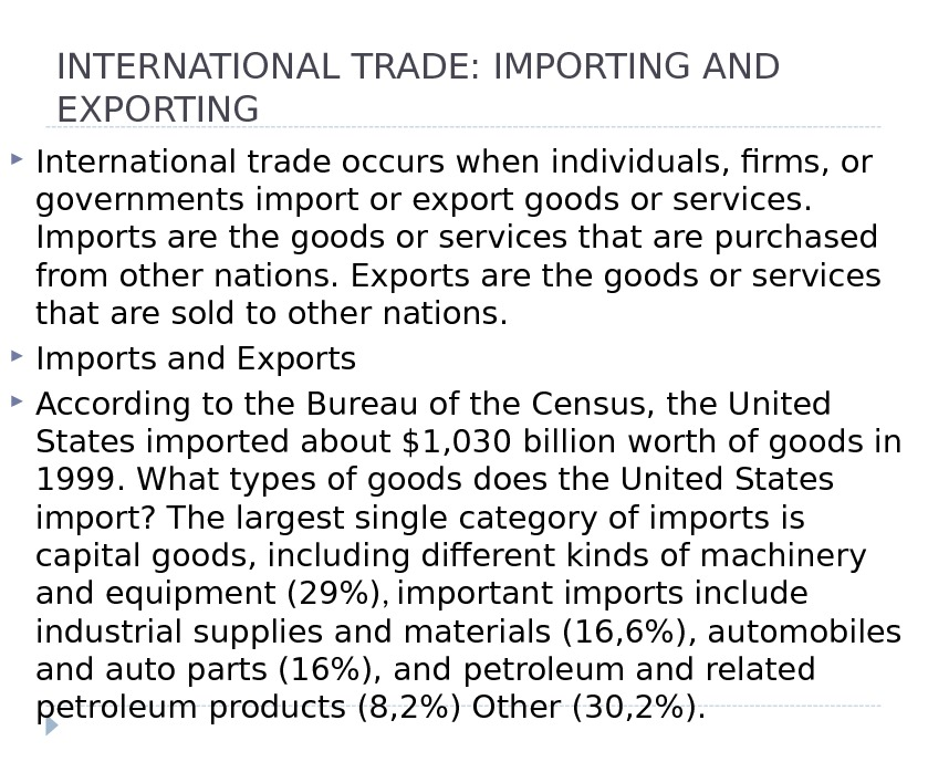 INTERNATIONAL TRADE: IMPORTING AND EXPORTING International trade occurs when individuals, firms, or governments import or export