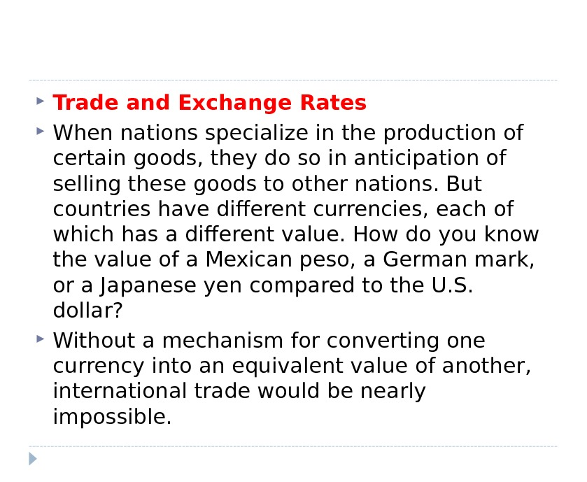 Trade and Exchange Rates When nations specialize in the production of certain goods, they do