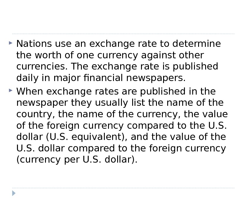 Nations use an exchange rate to determine the worth of one currency against other currencies.