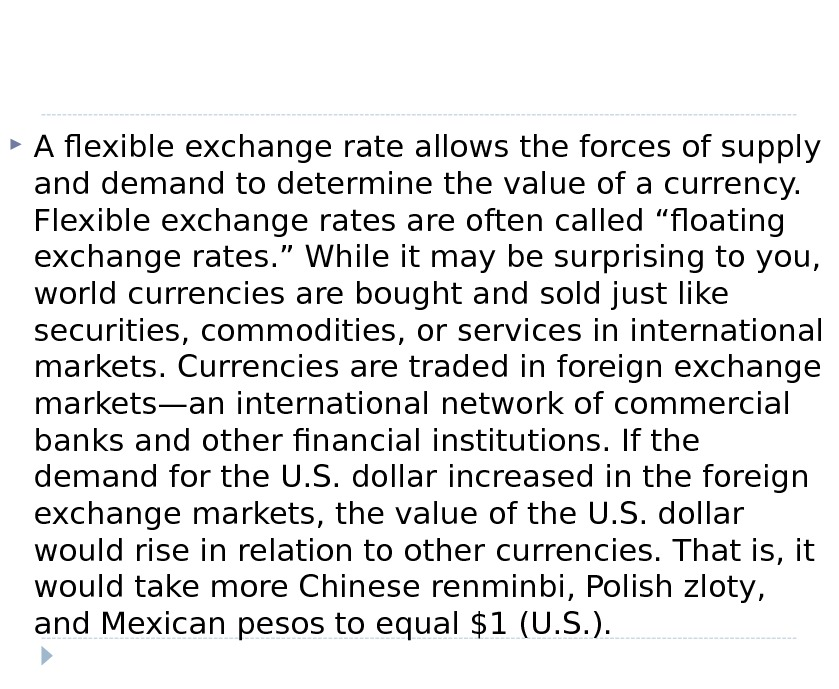 A flexible exchange rate allows the forces of supply and demand to determine the value