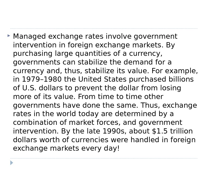Managed exchange rates involve government intervention in foreign exchange markets. By purchasing large quantities of