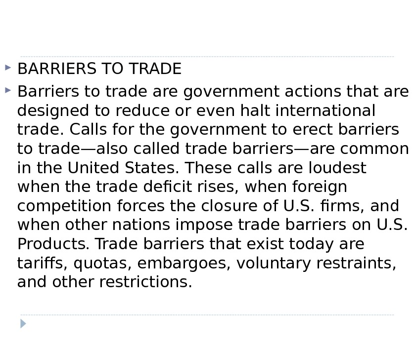 BARRIERS TO TRADE Barriers to trade are government actions that are designed to reduce or