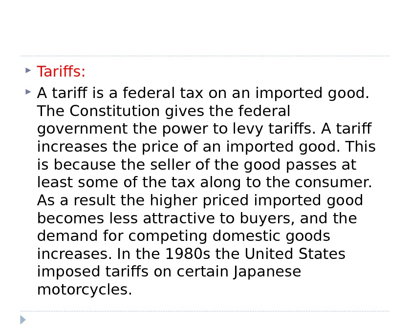 Tariffs:  A tariff is a federal tax on an imported good.  The Constitution