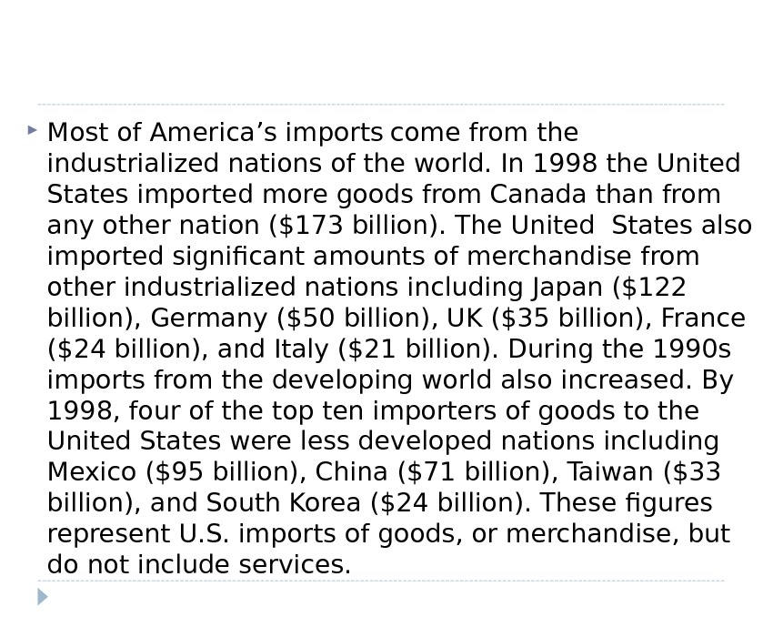 Most of America's imports  come from the industrialized nations of the world. In 1998