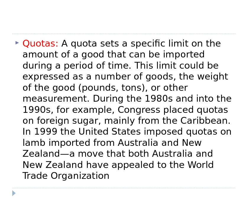 Quotas:  A quota sets a specific limit on the amount of a good that