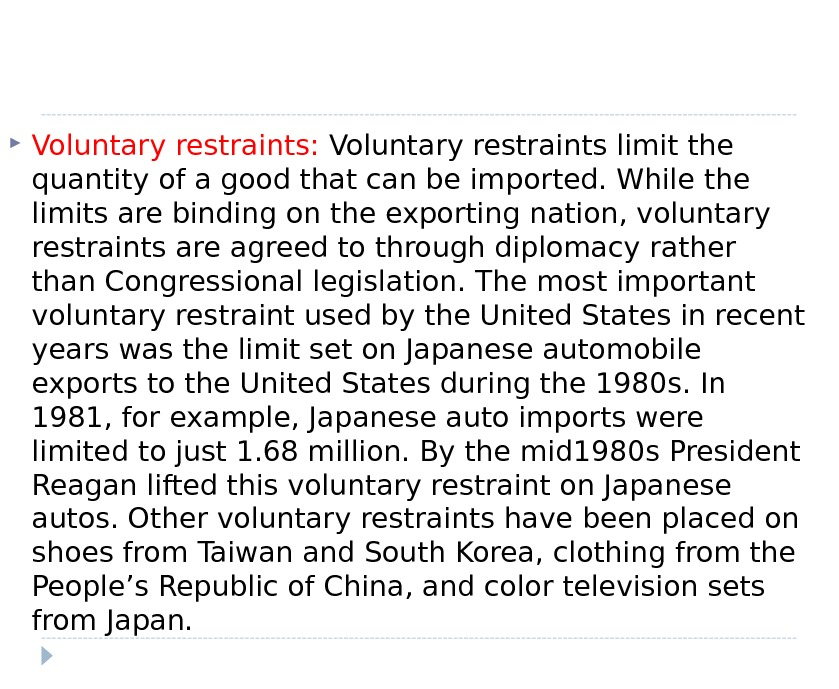 Voluntary restraints:  Voluntary restraints limit the quantity of a good that can be imported.