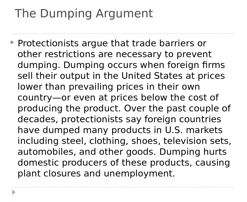 The Dumping Argument Protectionists argue that trade barriers or other restrictions are necessary to prevent dumping.