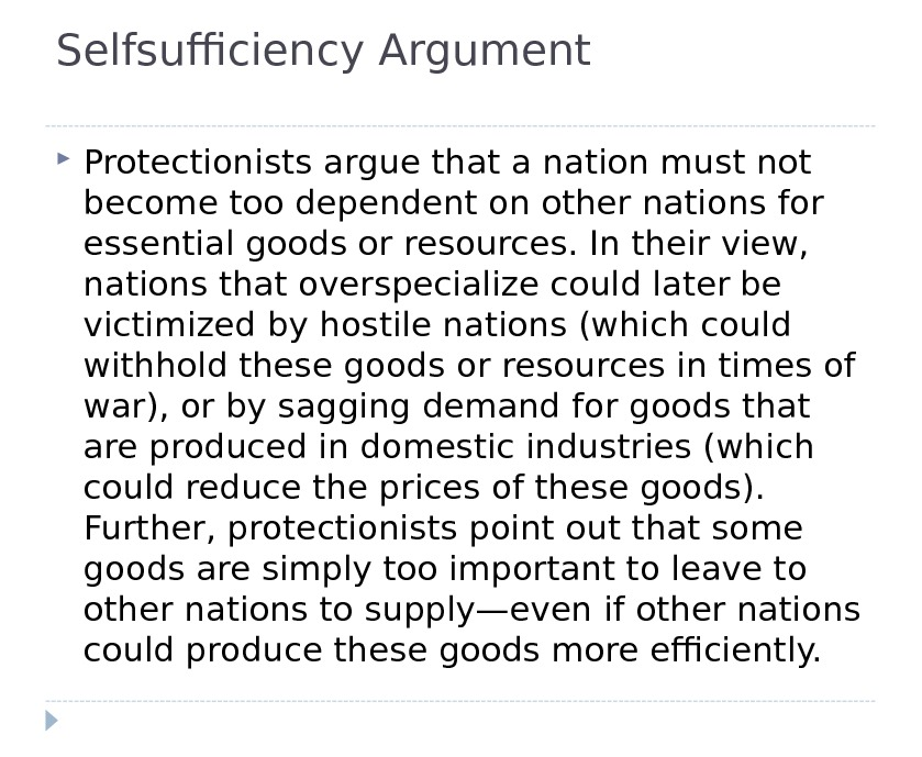 Selfsufficiency Argument Protectionists argue that a nation must not become too dependent on other nations for