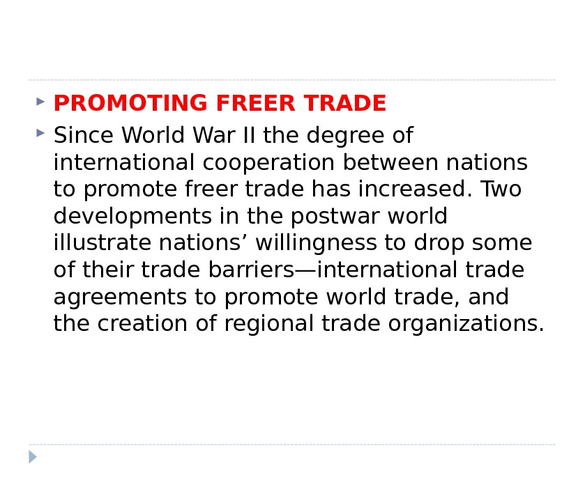 PROMOTING FREER TRADE Since World War II the degree of international cooperation between nations to