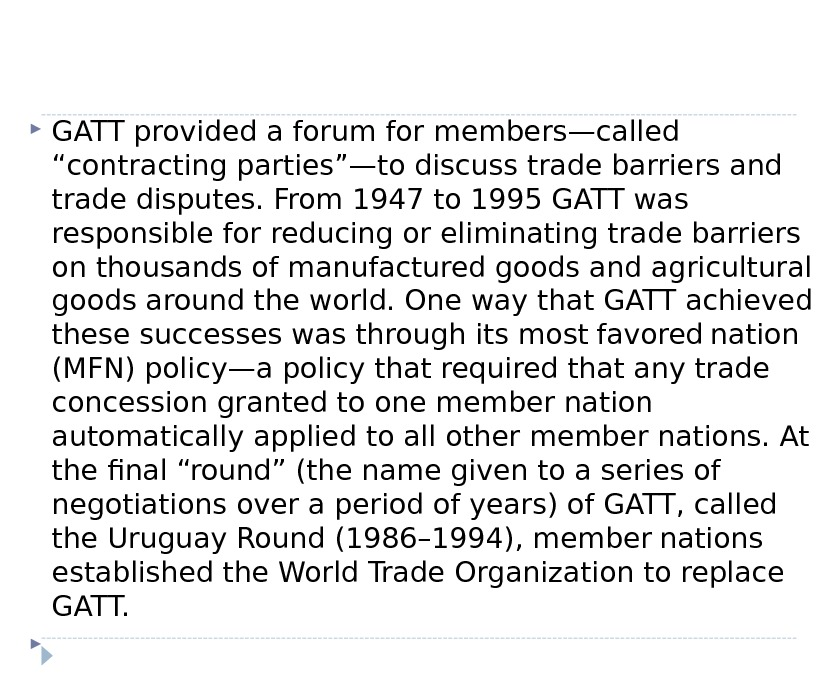 "GATT provided a forum for members—called ""contracting parties""—to discuss trade barriers and trade disputes. From"