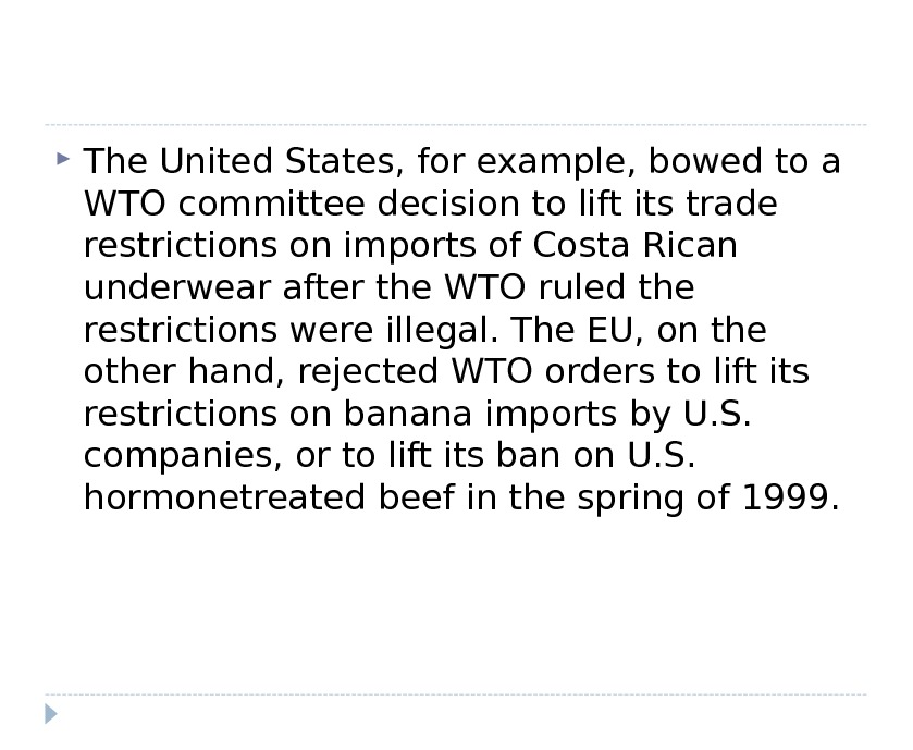 The United States, for example, bowed to a WTO committee decision to lift its trade