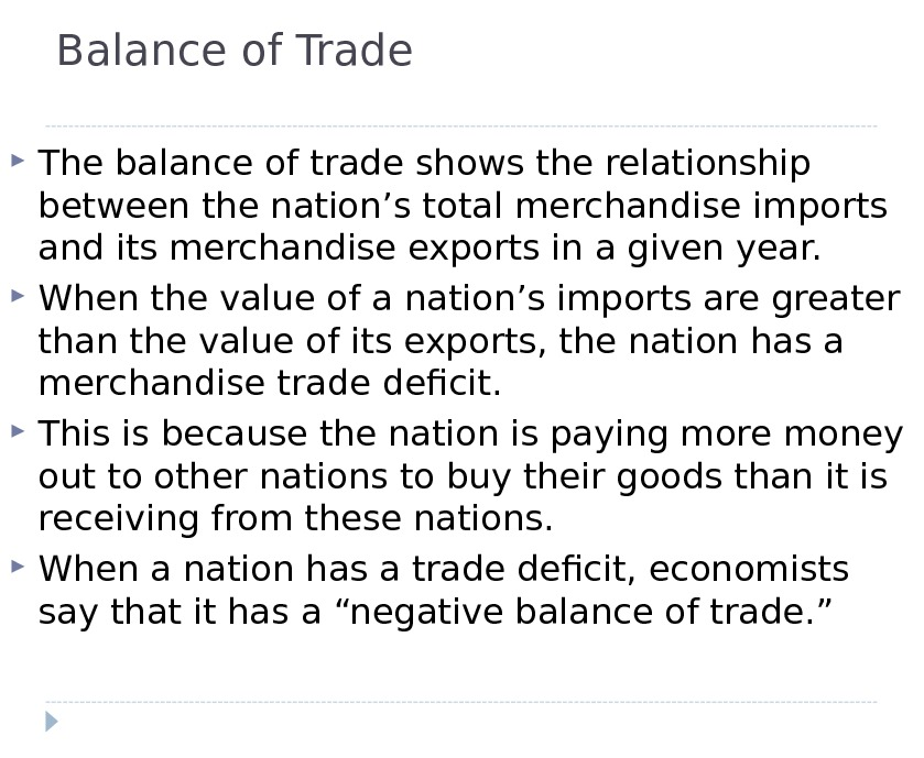 Balance of Trade The balance of trade shows the relationship between the nation's total merchandise imports