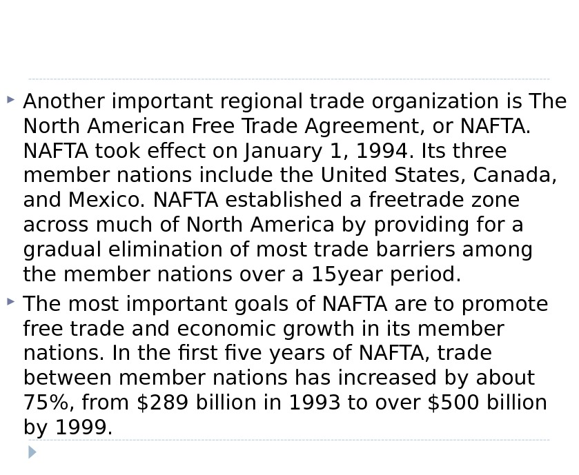 Another important regional trade organization is The North American Free Trade Agreement, or NAFTA took