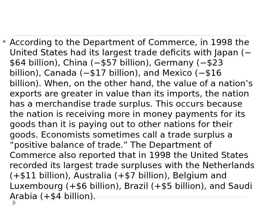 According to the Department of Commerce, in 1998 the United States had its largest trade