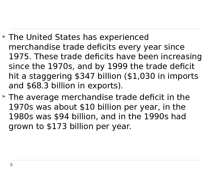 The United States has experienced merchandise trade deficits every year since 1975. These trade deficits