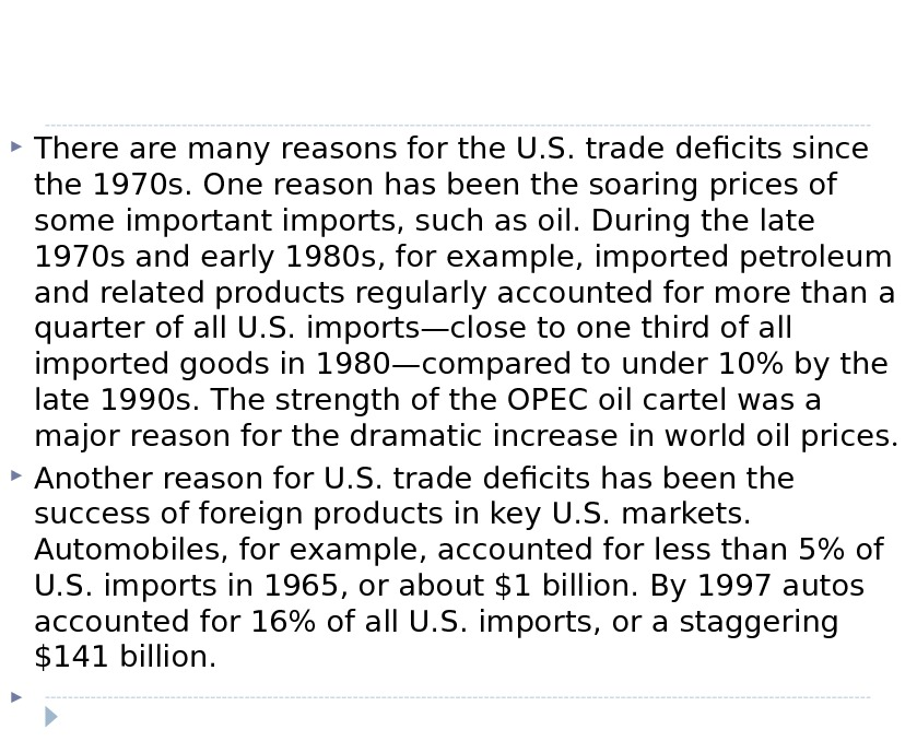 There are many reasons for the U. S. trade deficits since the 1970 s. One