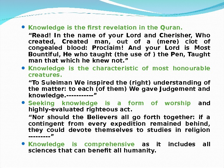 "Knowledge is the first revelation in the Quran. "" Read! In the name of your"