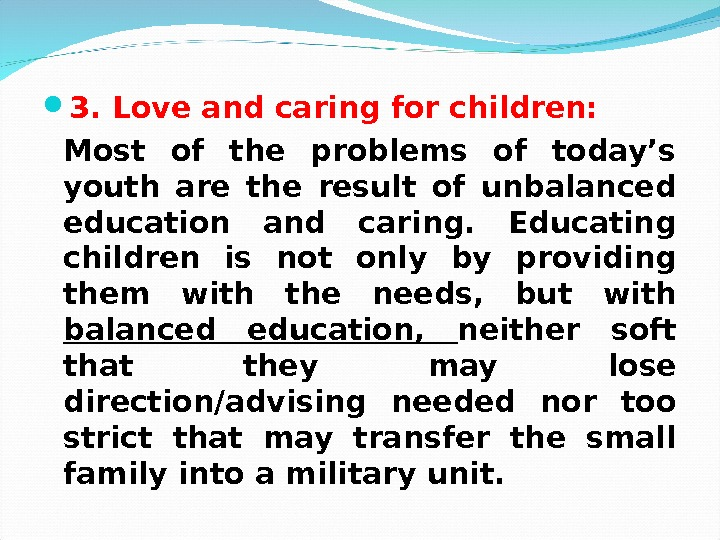 3. Love and caring for children:  Most of the problems of today's youth are