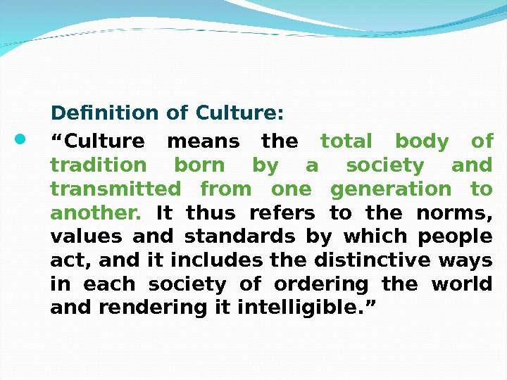 "Definition of Culture:  "" Culture means the total body of tradition born by a society"