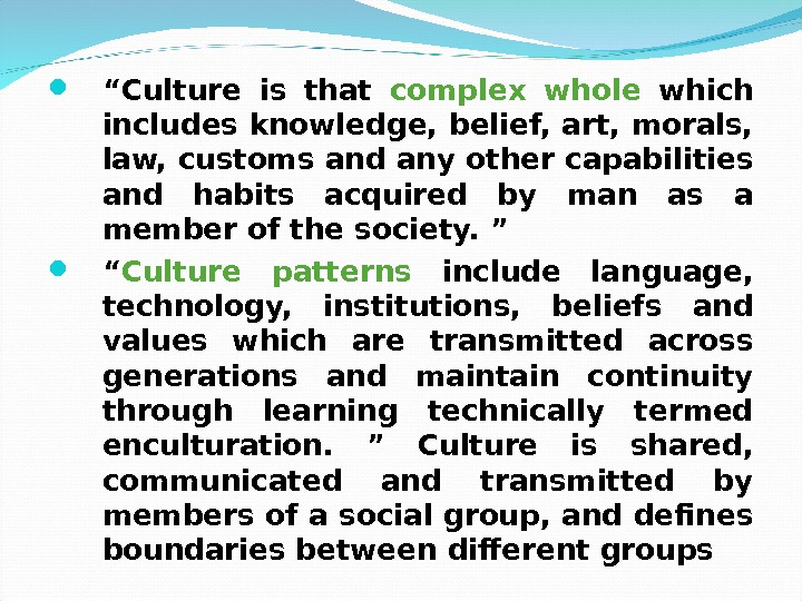 """ Culture is that complex whole  which includes knowledge, belief, art, morals,  law,"