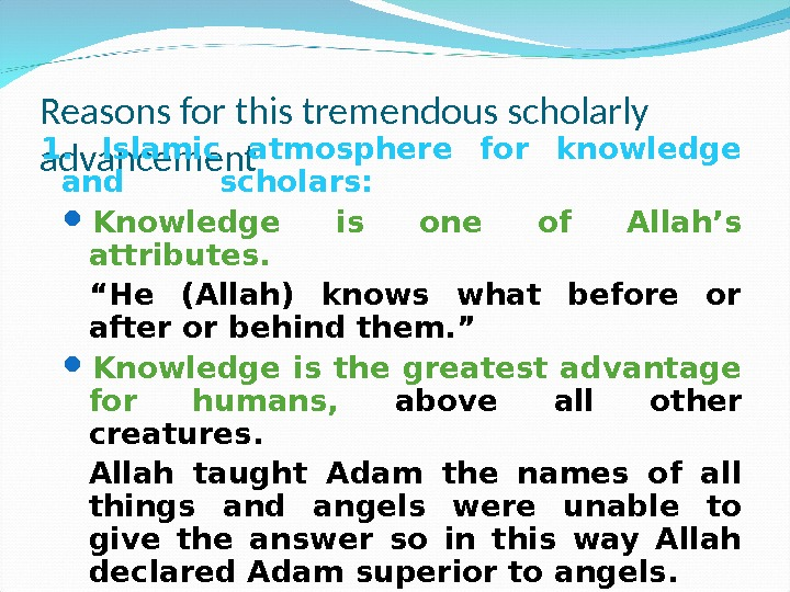 Reasons for this tremendous scholarly advancement 1.  Islamic atmosphere for knowledge and   scholars: