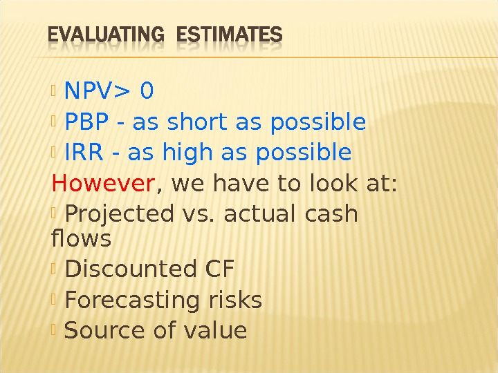 NPV 0  PBP - as short as possible  IRR - as high