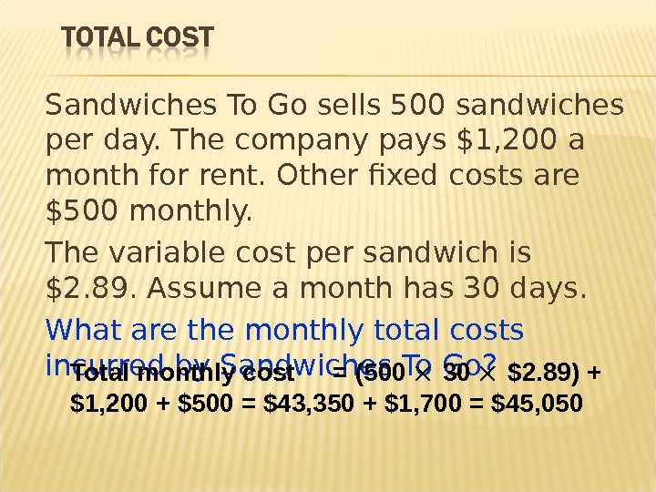 Sandwiches To Go sells 500 sandwiches per day. The company pays $1, 200 a month for