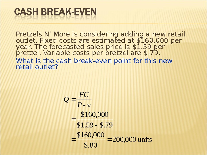 Pretzels N' More is considering adding a new retail outlet. Fixed costs are estimated at $160,