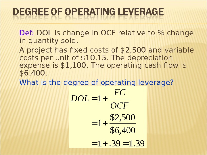 Def:  DOL is change in OCF relative to  change in quantity sold. A project