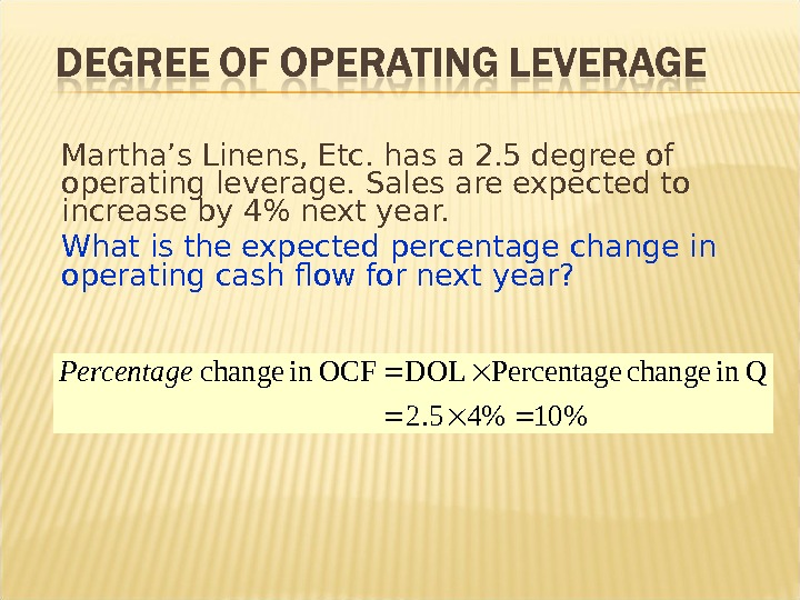 Martha's Linens, Etc. has a 2. 5 degree of operating leverage. Sales are expected to increase